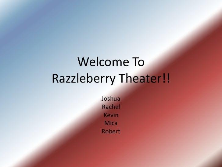 Welcome ToRazzleberry Theater!!        Joshua        Rachel         Kevin         Mica        Robert