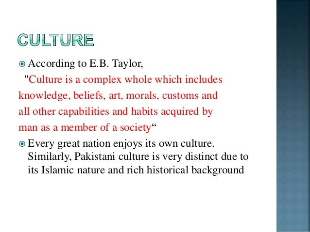 Pakistani culture has the following characteristics:-  Islamic values and traditions.  Languages  Mixed culture.  Food...