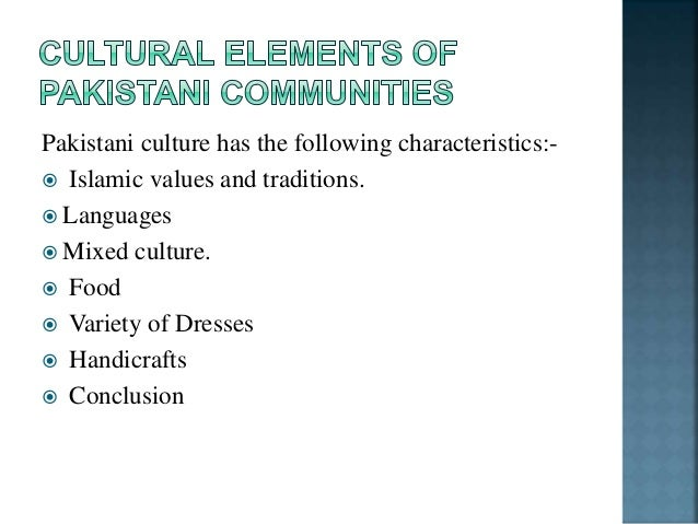  Pakistani culture is actually a part of the modern Islamic civilization which draws its value and traditions from Islam ...