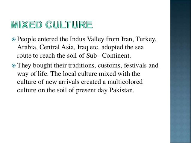  Pakistani culture is rich in the literatures of:  Urdu,  Punjabi,  Sindhi,  Pashtu,  Baruhi,  Baluchi and Kashmiri...