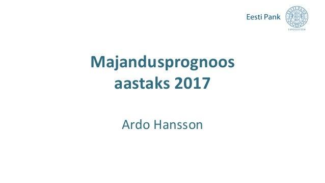 Majandusprognoos aastaks 2017 Ardo Hansson