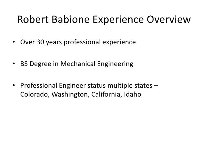 Robert Babione Experience Overview• Over 30 years professional experience• BS Degree in Mechanical Engineering• Profession...