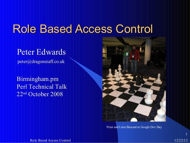 Role Based Access ControlPeter Edwardspeter@dragonstaff.co.ukBirmingham.pmPerl Technical Talk22nd October 2008            ...