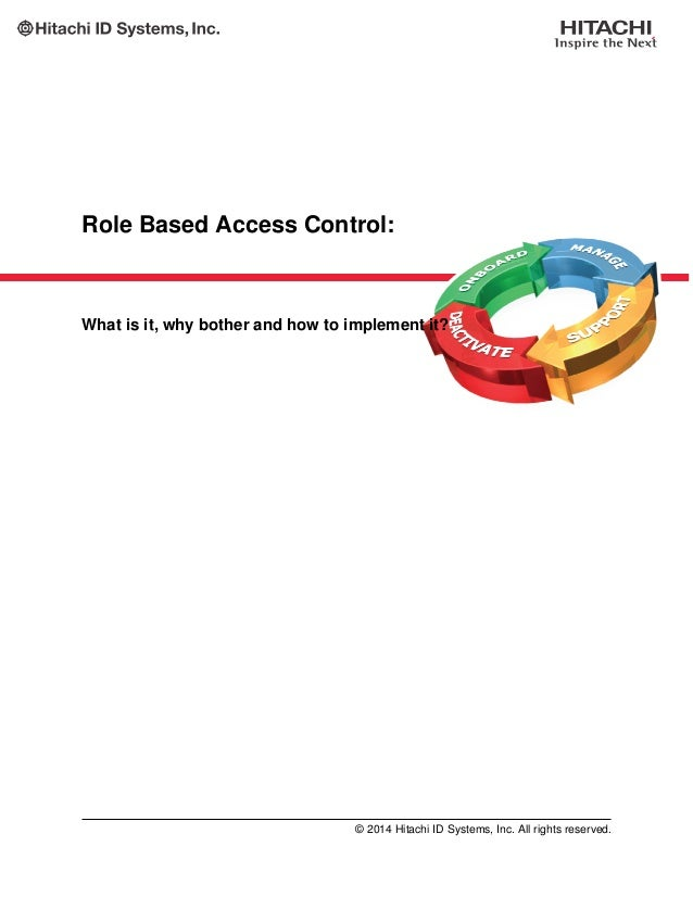 Role Based Access Control: What is it, why bother and how to implement it? © 2014 Hitachi ID Systems, Inc. All rights rese...