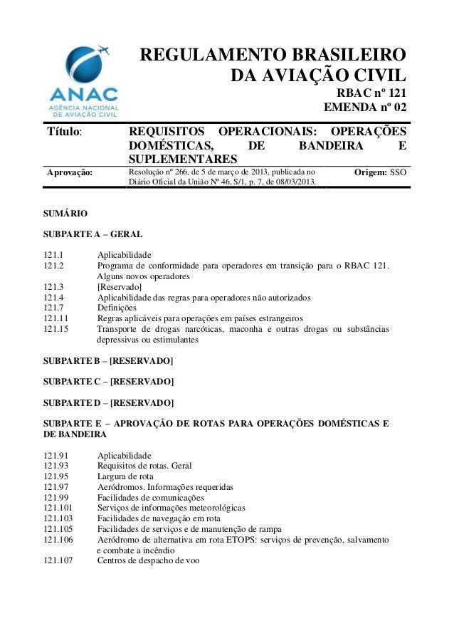 REGULAMENTO BRASILEIRO DA AVIAÇÃO CIVIL RBAC nº 121 EMENDA nº 02 Título:  REQUISITOS OPERACIONAIS: OPERAÇÕES DOMÉSTICAS, D...