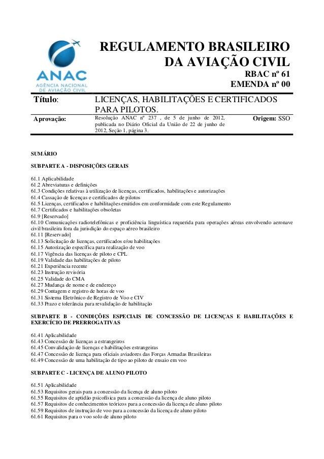 REGULAMENTO BRASILEIRO DA AVIAÇÃO CIVIL RBAC nº 61 EMENDA nº 00 Título:  LICENÇAS, HABILITAÇÕES E CERTIFICADOS PARA PILOTO...
