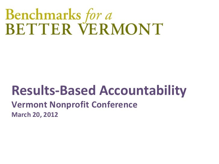 Results-Based AccountabilityVermont Nonprofit ConferenceMarch 20, 2012