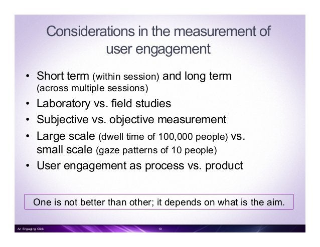 Characteristics of user engagement (I) •Users must be focused to be engaged •Distortions in the subjective perception of...