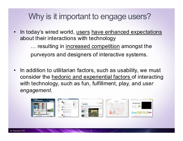 Why is it important to engage users? • In today's wired world, users have enhanced expectations about their interactions ...