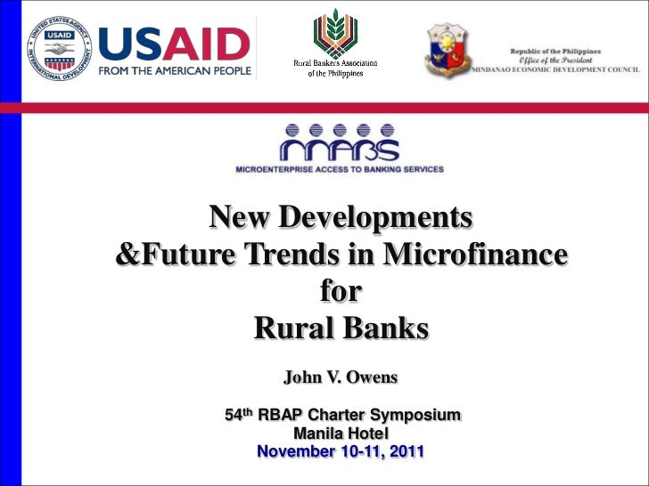 New Developments&Future Trends in Microfinance             for         Rural Banks             John V. Owens       54th RB...