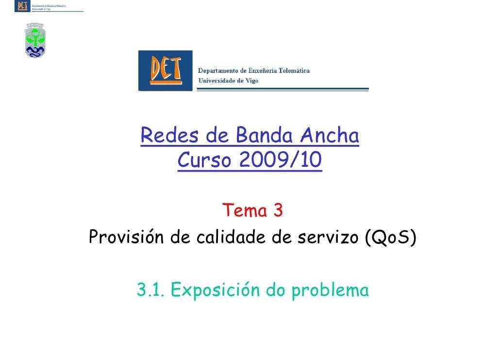 Redes de Banda Ancha         Curso 2009/10                  Tema 3 Provisión de calidade de servizo (QoS)       3.1. Expos...