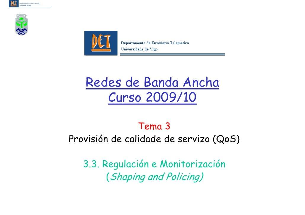Redes de Banda Ancha       Curso 2009/10                  Tema 3 Provisión de calidade de servizo (QoS)     3.3. Regulació...