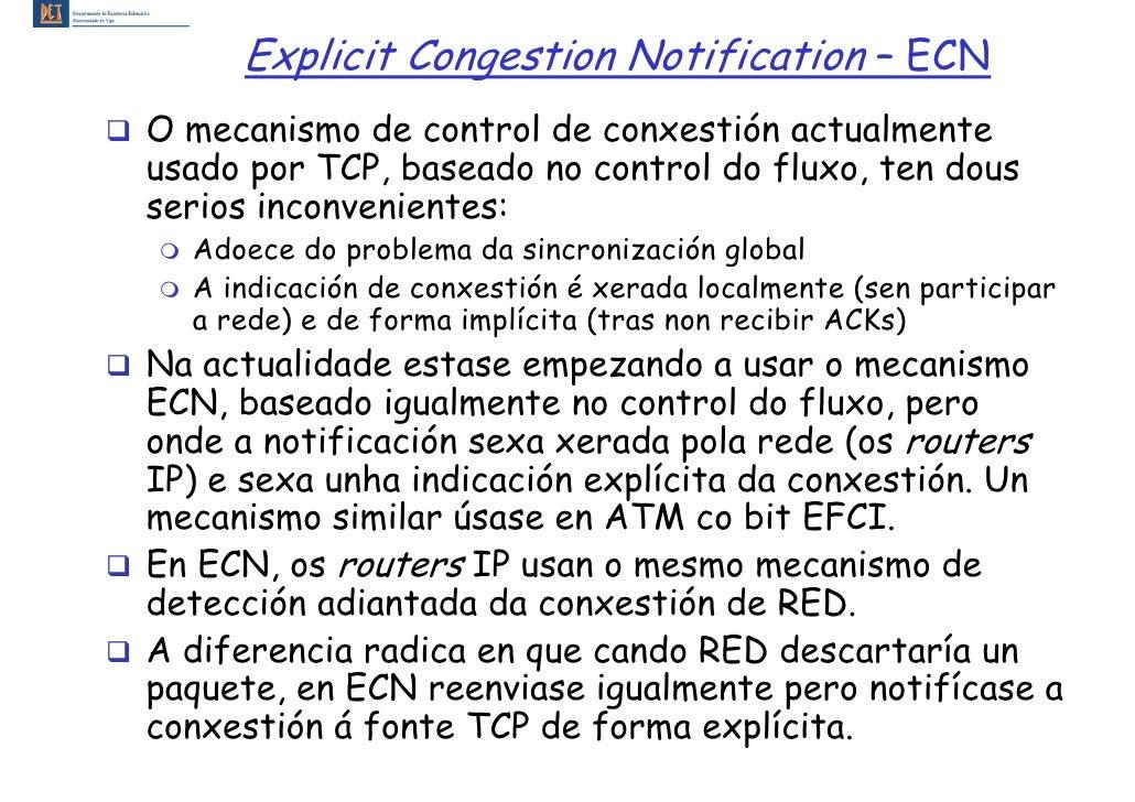 Explicit Congestion Notification – ECN O mecanismo de control de conxestión actualmente usado por TCP, baseado no control ...