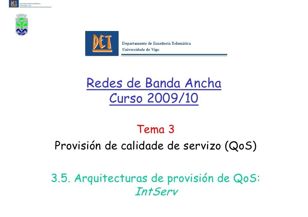 Redes de Banda Ancha          Curso 2009/10                  Tema 3 Provisión de calidade de servizo (QoS)  3.5. Arquitect...