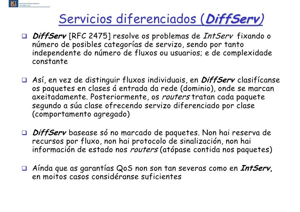 Servicios diferenciados (DiffServ)                                 DiffServ DiffServ [RFC 2475] resolve os problemas de In...