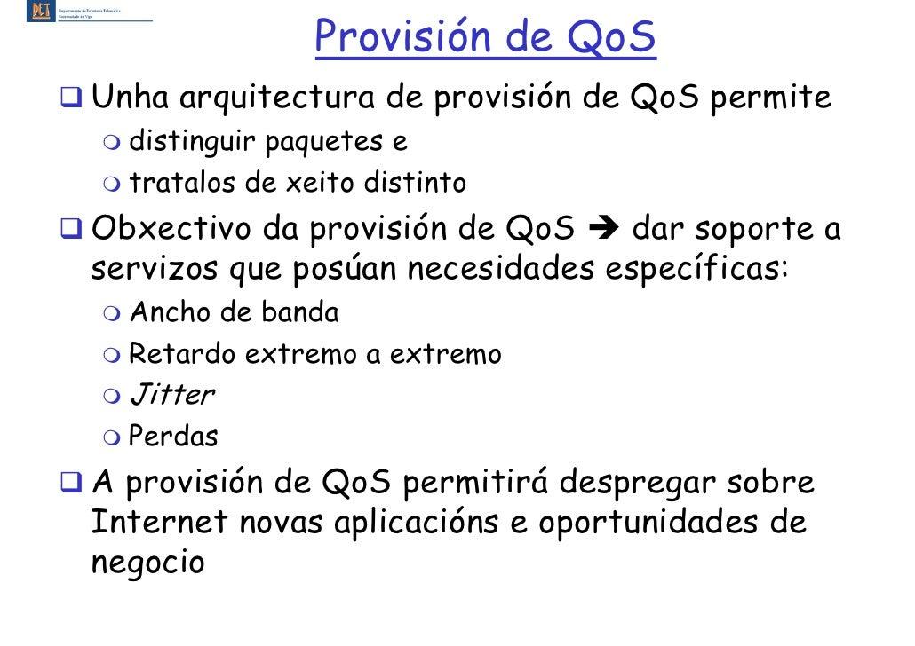 Provisión de QoS Unha arquitectura de provisión de QoS permite   distinguir paquetes e   tratalos de xeito distinto Obxect...