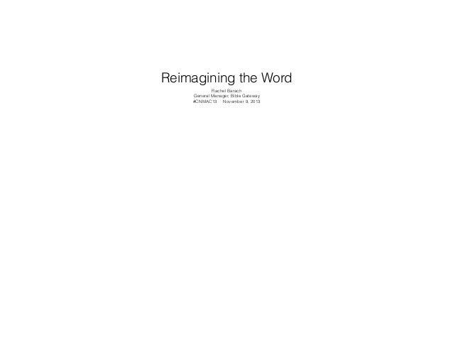 Reimagining the Word Rachel Barach General Manager, Bible Gateway #CNMAC13 November 9, 2013