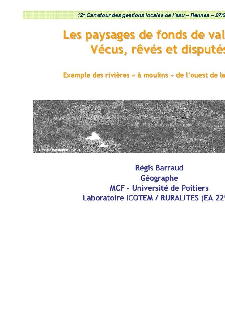 12e Carrefour des gestions locales de l'eau – Rennes – 27/01/2011                Les paysages de fonds de vallées :       ...