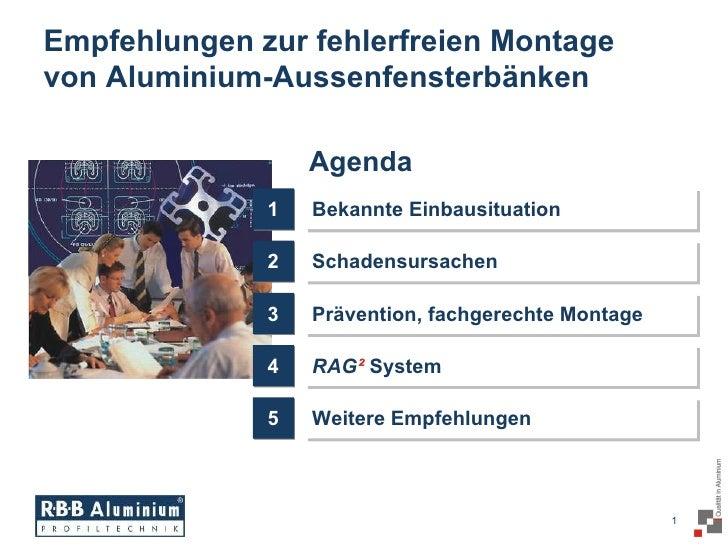 Empfehlungen zur fehlerfreien Montagevon Aluminium-Aussenfensterbänken                  Agenda              1   Bekannte E...