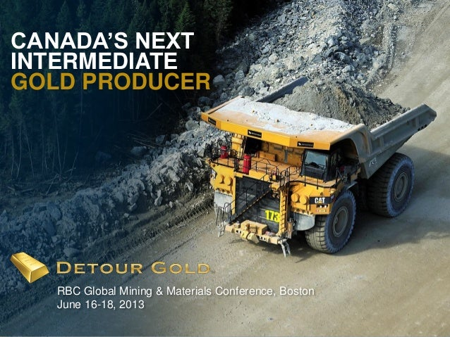 1CANADA'S NEXTINTERMEDIATEGOLD PRODUCERRBC Global Mining & Materials Conference, BostonJune 16-18, 2013