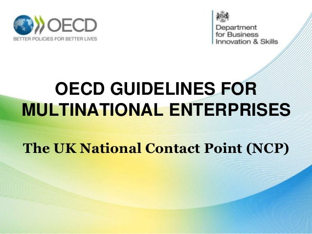 OECD GUIDELINES FOR MULTINATIONAL ENTERPRISES The UK National Contact Point (NCP)