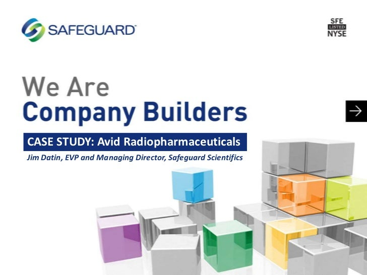 CASE STUDY: Avid RadiopharmaceuticalsJim Datin, EVP and Managing Director, Safeguard Scientifics