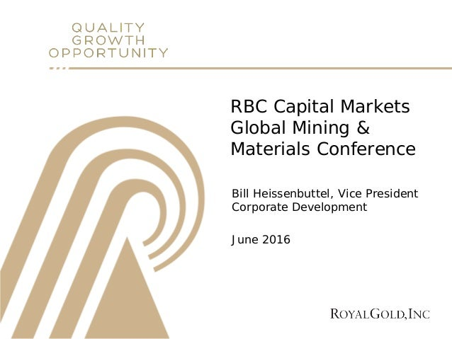RBC Capital Markets Global Mining & Materials Conference Bill Heissenbuttel, Vice President Corporate Development June 2016