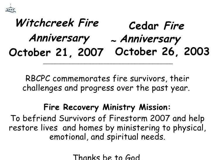 Witchcreek Fire  Anniversary October 21, 2007  RBCPC commemorates fire survivors, their challenges and progress over the p...