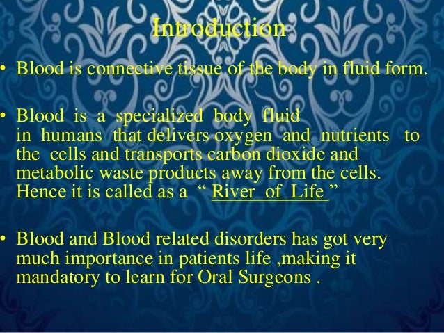 Introduction  • Blood is connective tissue of the body in fluid form.  • Blood is a specialized body fluid  in humans that...