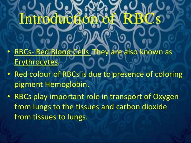 Introduction of RBCs  • RBCs- Red Blood Cells .They are also known as  Erythrocytes.  • Red colour of RBCs is due to prese...