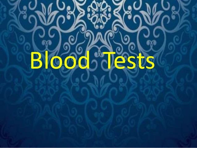 Blood tests  The routine blood tests are  1. Complete blood count  I. RBC count  II. Blood indices –  PCV , MCV, MCH, MCHC...
