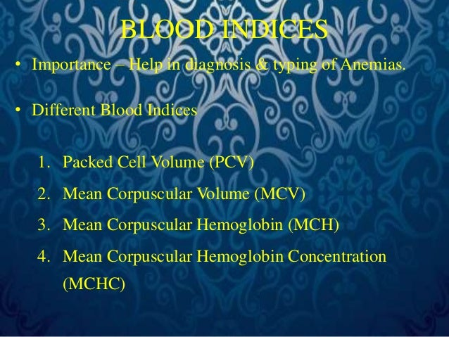 PACKED CELL VOLUME  • Also called as HEMATOCRIT value  • It is the fraction of blood composed of  RBC  • Procedure-  • Blo...