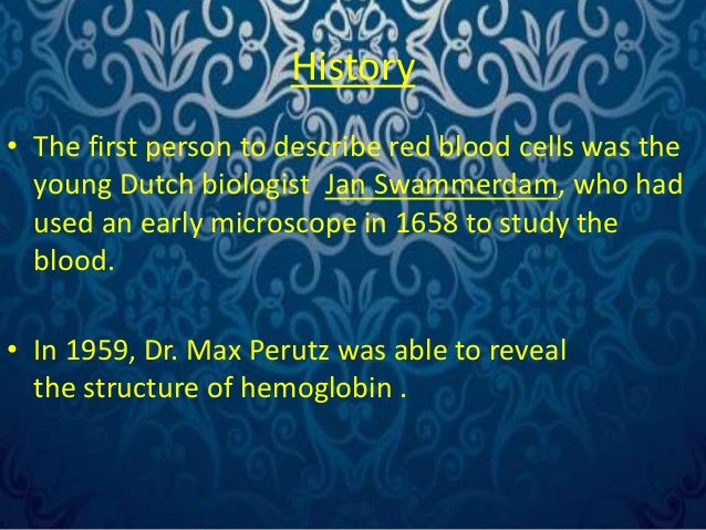 History  • The first person to describe red blood cells was the  young Dutch biologist Jan Swammerdam, who had  used an ea...