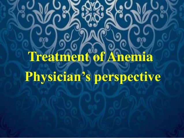 Treatment of Anemia  1. Exclude the possibility of hemoglobinopathy  2. Correct any identified cause of blood loss  3. Giv...