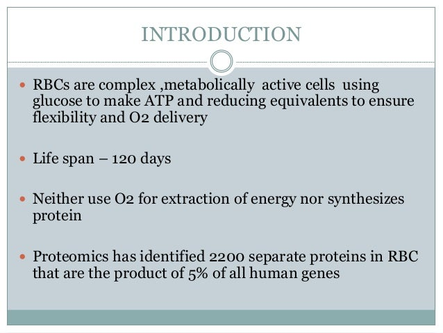 INTRODUCTION  RBCs are complex ,metabolically active cells using glucose to make ATP and reducing equivalents to ensure f...