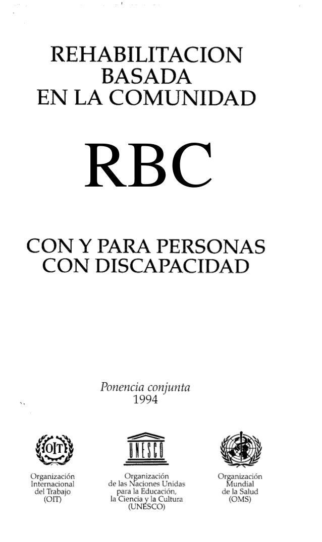 REHABILITACION BASADA EN LA COMUNIDAD CON Y PARA PERSONAS CON DISCAPACIDAD Ponenciaconjunta 1994 Organización Internaciona...
