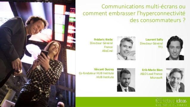 Communications multi-écrans ou comment embrasser l'hyperconnectivité des consommateurs ? Fréderic Krebs Directeur Général ...
