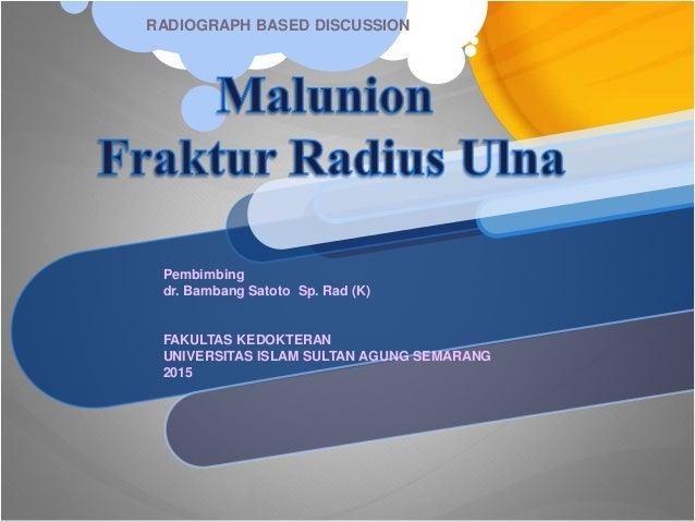 RADIOGRAPH BASED DISCUSSION Pembimbing dr. Bambang Satoto Sp. Rad (K) FAKULTAS KEDOKTERAN UNIVERSITAS ISLAM SULTAN AGUNG S...