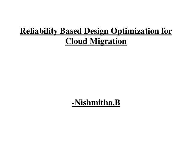 Reliability Based Design Optimization for Cloud Migration -Nishmitha.B