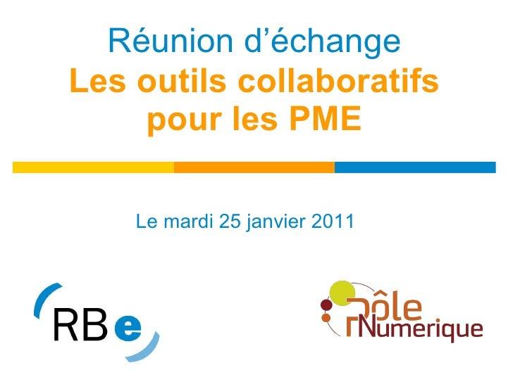 Réunion d'échange Les outils collaboratifs pour les PME Le mardi 25 janvier 2011