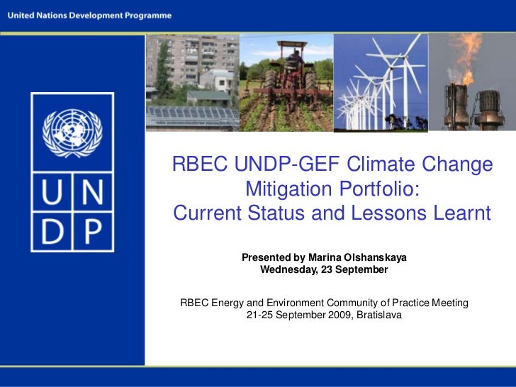 RBEC UNDP-GEF Climate Change Mitigation Portfolio: <br />Current Status and Lessons Learnt <br />Presented by Marina Olsha...