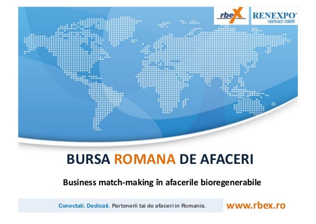 BURSA	  ROMANA	  DE	  AFACERI	   Business	  match-­‐making	  în	  afacerile	  bioregenerabile	  Conectati. Dedicati. Part...