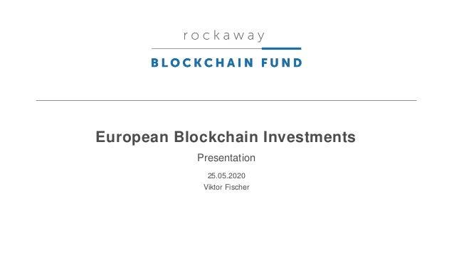European Blockchain Investments Presentation 25.05.2020 Viktor Fischer