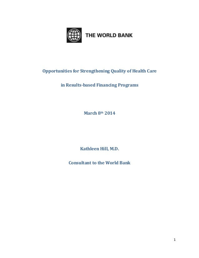 1 Opportunities for Strengthening Quality of Health Care in Results-based Financing Programs March 8th 2014 Kathleen Hill,...