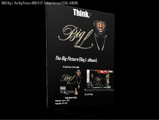 RBG| Big L, The Big Picture (RBG R.I.P. Tribute Version) [FULL ALBUM]