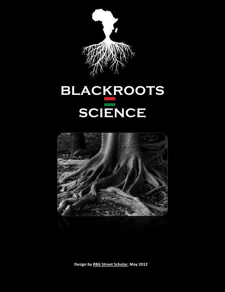 BLACKROOTS        SCIENCE                                            1BLACKROOTS SCIENCE   Design by RBG Street Scholar, M...
