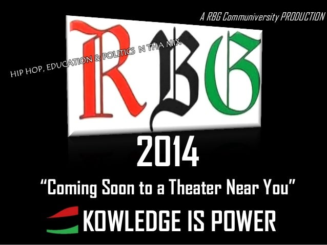 """A RBG Communiversity PRODUCTION  2014 """"Coming Soon to a Theater Near You""""  KOWLEDGE IS POWER"""