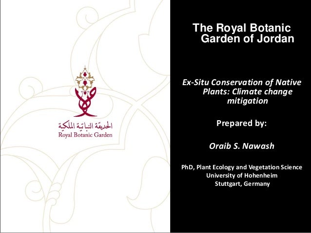 The Royal Botanic Garden of Jordan  Ex-Situ Conservation of Native Plants: Climate change mitigation Prepared by: Oraib S....