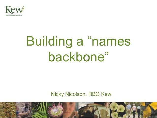 "Building a ""names    backbone""    Nicky Nicolson, RBG Kew"
