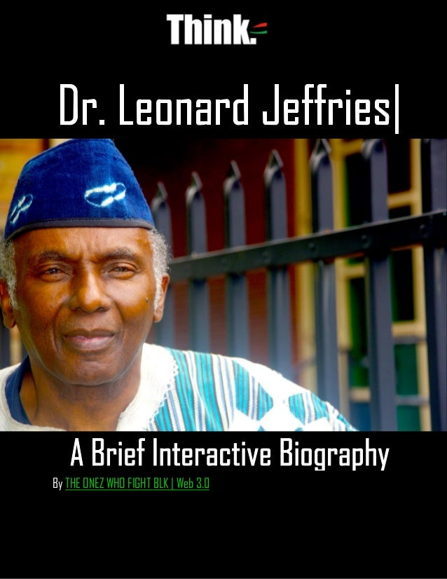 RBG Professor, Dr. Leonard Jeffries| A Brief Interactive Biography 1 | P a g e By THE ONEZ WHO FIGHT BLK | Web 3.0